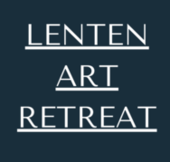 Lenten Art Retreat