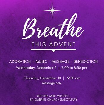 BREATHE this Advent: ADORATION-MUSIC-MESSAGE with Fr. Mike