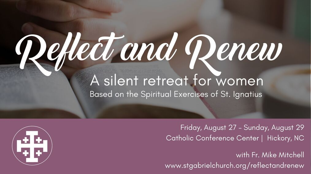 Reflect and Renew A Silent Retreat for Women based on the Spiritual Exercises of St. Ignatius with Fr. Mike Mitchell