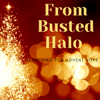 From Busted Halo - Searching for Advent Hope