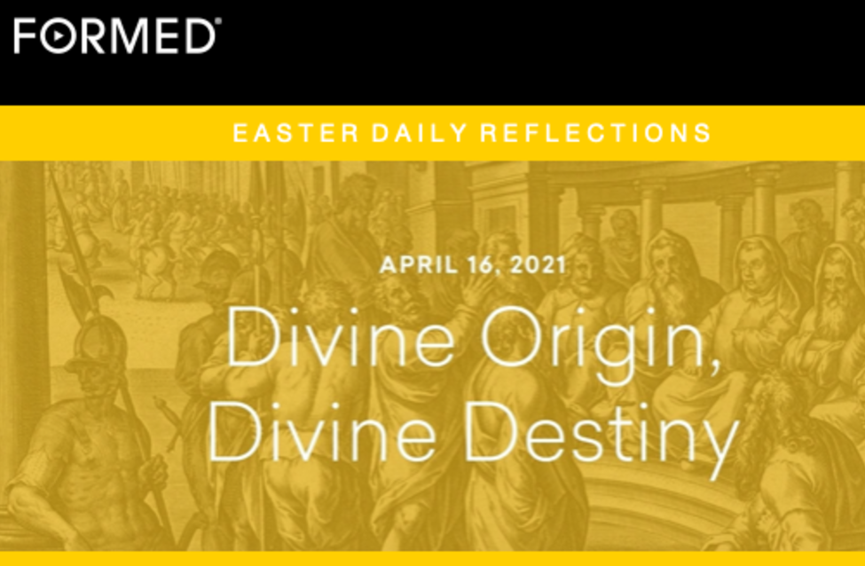 Divine Origin, Divine Destiny, April 16, 2021