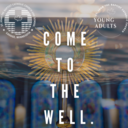 Come to the Well - St. John the Baptist Young Adults
