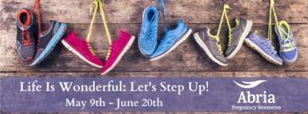 Life is Wonderful: Let's Step It Up! Campaign Starts - Abria Pregnancy Resources