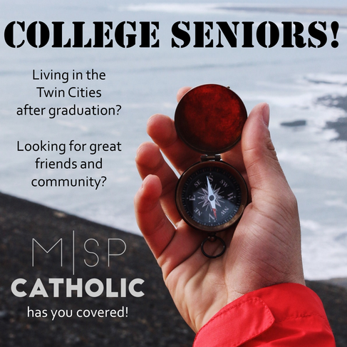 College Seniors! Living in the Twin Cities after graduation? Looking for great friends and community? MSP Catholic has you covered!