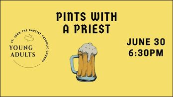 Pints with a Priest - St. John the Baptist Young Adults