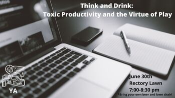 Think and Drink: Toxic Productivity and the Virtue of Play - St. Mark's Young Adults
