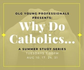 Why Do Catholics... A Summer Study Series - Our Lady of Grace Young Professionals