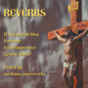 New Parish Reflection Blog: Reverbs
