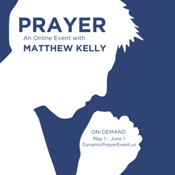 Prayer - A Matthew Kelly On-Demand Event