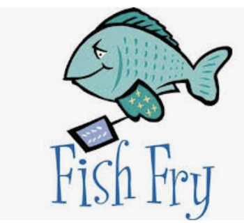 Fish Fry - 4/2, 4/16 and 4/30/21