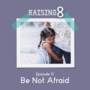 Episode 11: Be Not Afraid