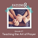 Episode 27: Teach the Art of Prayer