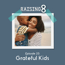 Episode 33: Grateful Kids