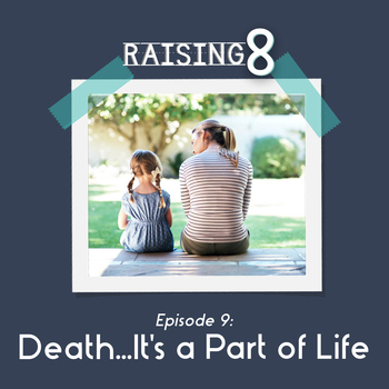 Episode 9: Death It is a Part of Life