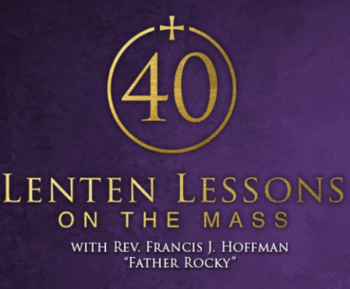 40 Lenten Lessons on the Mass with Father Rocky
