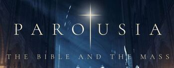Parousia - The Bible and the Mass Begins the Week of September 27, now offering Zoom option