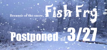 Fish Fry Postponed until 3/27