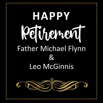 Happy Retirement Father Flynn and Leo McGinnis!