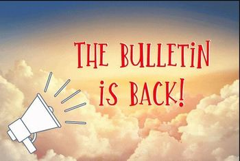 The Bulletin is Back!