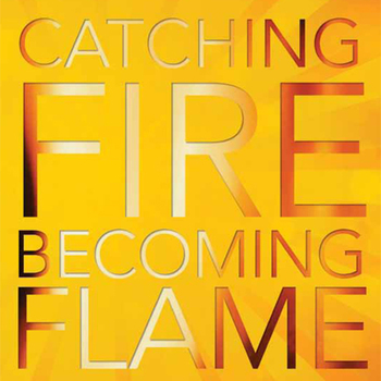 Catching Fire Becoming Flame