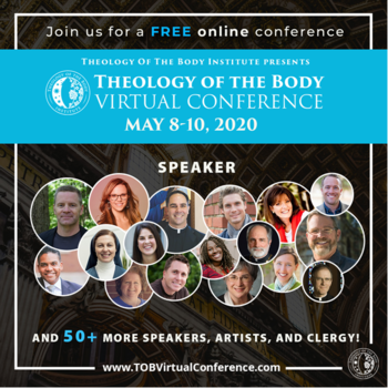 THEOLOGY OF THE BODY VIRTUAL CONFERENCE MAY 8-10, 2020
