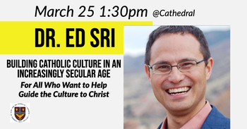Dr. Ed Sri - Building Catholic Culture in an Increasingly Secular Age