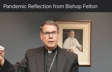 A Pandemic Reflection from Bishop Felton