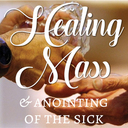 Healing Mass & Anointing of the Sick