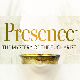 Presence: The Mystery of the Eucharist