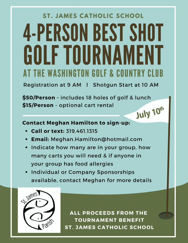 SAVE THE DATE!  2nd Annual St. James School Golf Tournament Fundraiser   Saturday, July 10, 2021  (Contact Meghan Hamilton for more information at meghan.hamilton@hotmail.com or 319-461-1315))