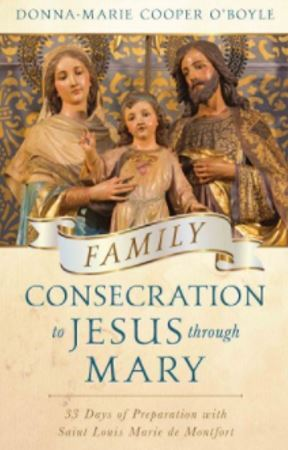 Family Consecration to Jesus through Mary: 33 Days of Preparation with Saint Louis Marie de Montfort