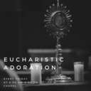 First Friday Eucharistic Adoration