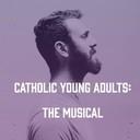 Catholic Young Adults: The Musical