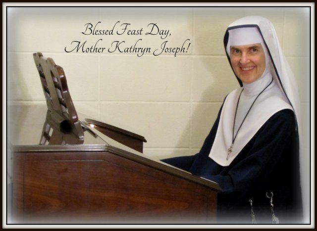 Blessed Feast Day, Mother Kathryn Joseph!
