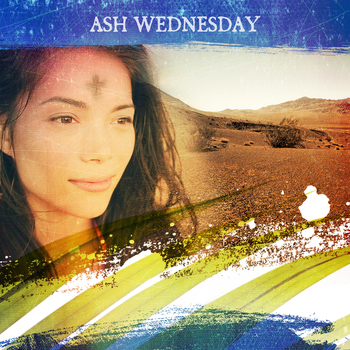 Ash Wednesday, March 6