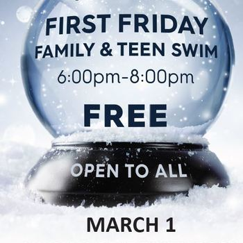 FIRST FRIDAY FAMILY & TEEN SWIM - FREE!!