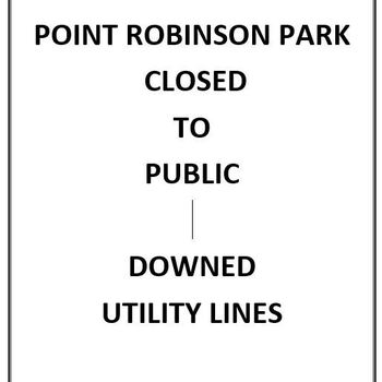 POINT ROBINSON PARK CLOSED DUE TO DOWNED POWER LINES