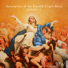 The Assumption of the Blessed Virgin Mary – August 15