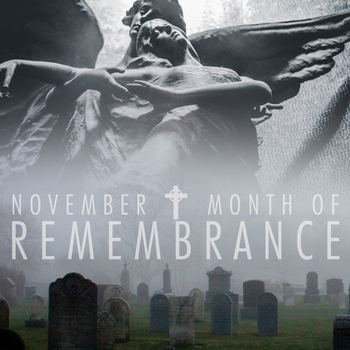 November is the Month of Remembrance.
