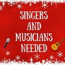 Singers and Musicians Needed
