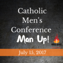 Catholic Men's Conference: Man Up