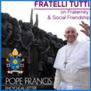 Fratelli Tutti: On Fraternity & Social Friendship (Migration Excerpts)