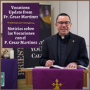 Vocations Update from Fr. Cesar Martinez