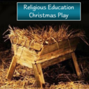 Religious Education Christmas Play