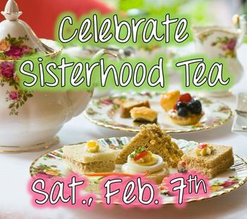 Celebrate Sisterhood: Tea and Fashion Show! - Sat., Feb. 7th