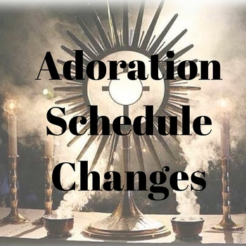 Upcoming Adoration Schedule Changes