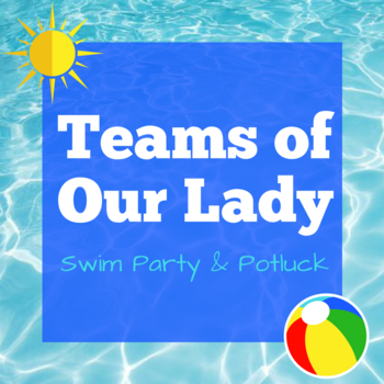 Teams of Our Lady: Swim Party, Potluck & Informational Meeting