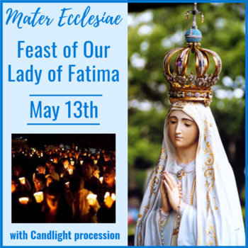 Feast of Our Lady of Fatima -Mater Ecclesiae