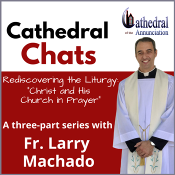 Cathedral Chats: Rediscovering the Liturgy