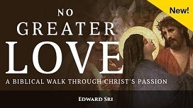 No Greater Love: A Biblical Walk Through Christ's Passion